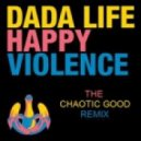 Dada Life - Happy Violence (The Chaotic Good Remix)