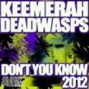 Keemerah & DeadWasps - Dont You Know (Split & Jaxta Remix)