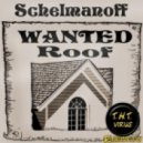 Schelmanoff - Roof Wanted (Original Mix)