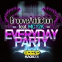 Groove Addiction Feat. MC Y2K - Everyday Party (Original Mix)