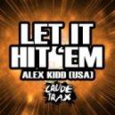 Alex Kidd (USA)  - Let It Hit 'Em (Original Mix)