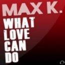 Max K. - What Love Can Do (Sean Finn Remix)