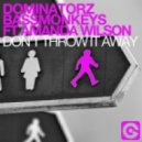 Dominatorz & Bassmonkeys feat. Amanda Wilson - Don't Throw It Away (Bassmonkeys Extended Club Mix)