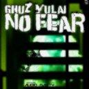 Ghuz Yulai - No Fear (Original Mix)