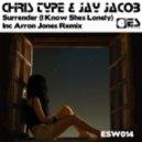 Chris Type & Jay Jacob - Surrender (I Know Shes Lonely) (Arron Jones Remix)