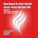 Ben Alonzi vs Fher Vizzutt - Jesus' Grace All Over Me (DJ Ives & DJ T.H. Remix)