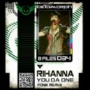 Rihanna - You Da One (Fonik Remix)