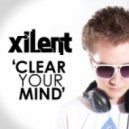 Xilent - Clear Your Mind