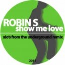 Robin S - Show Me Love (Xio's From The Underground Remix)