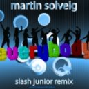 Martin Solveig - Everybody (Slash Junior Remix)