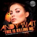Andy Wait - This Is Killing Me (Paniqfear2m Remix)