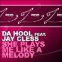 Da Hool feat. Jay Cless  - She Plays Me Like A Melody (Original Club Mix)