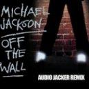 Michael Jackson - Off The Wall (Audio Jacker Remix)