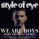 Style Of Eye - We Are Boys (Harvard Bass Remix)