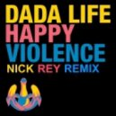 Dada Life - Happy Violence (Nick Rey Remix)