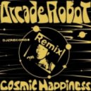 Arcade Robot - Cosmic Happiness (Remix)