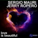 Jerry Ropero, Sergio Mauri - Love Is Beautiful (Locura Mix)