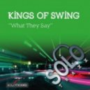 Kings Of Swing - What They Say (Original Mix)