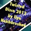 Ilya Nekhoroshev - Twisted Disco 2012