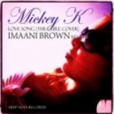 Mickey K - Love Song (The Cure Cover) (Imaani Brown Deep Mix)