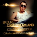 Bk & Kelly Rowland - Down For Whatever (DJ Pasha Lee & DJ Vitaco Mash-Up)