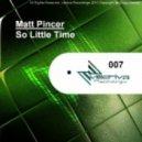 Matt Pincer - So Little Time (Original Mix)