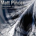 Matt Pincer - Trouble In Paradise (Original)