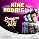 Kike Rodriguez - Porque Te Vas 2012 (Original Mix)