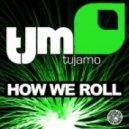 Tujamo - How We Roll (Original Mix)