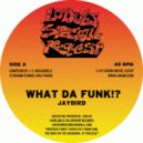 Jaybird - What Da Funk!? (Original Mix)