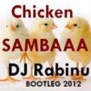 Dj Rabinu - Chicken SAMBAAA (Bootleg 2012)