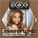Jennifer Lopez - Lets Get Loud (Dj Kopernik Remix)