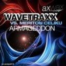 Wavetraxx Vs. Meriton Celiku - Armageddon (Wavetraxx Mix)
