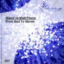I5land vs. Matt Pincer - From Bad To Worse (Xam Made It Even Worse Remix)