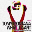 Tomy Montana  - What U Want (Original Mix)