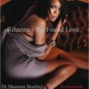 Rihanna Feat. Calvin Harris - We Found Love (Dj Shummi Bootleg)