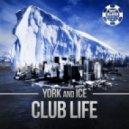 York & Ice - Club Life (Original Mix)
