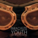 Parachute Youth - Can\'t Get Better  Than This (Radio Edit)