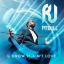 RJ feat. Pitbull - U Know It Ain\'t Love (DJ Rebel Radio Edit)