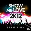 Sean Finn - Show Me Love 2K12 (Club Mix)