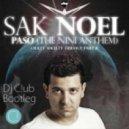 Sak Noel - Paso (The Nini Anthem) (Dj C!ub Bootleg)