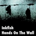 Inkfish  - Hands On The Wall (Original Mix)