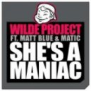 Wilde Project feat. Matt Blue & Matic - She's A Maniac (Club Mix)