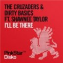The Cruzaders & Dirty Basics ft Shawnee Taylor - I\'ll Be There (Swanky Tunes Remix)