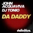 John Acquaviva & DJ Tonio - Da Daddy (Original Mix)