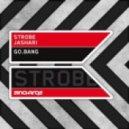 Strobe & Jashari - Go Bang (Original Mix)