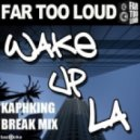 FAR TOO LOUD - WAKE UP LA (KAPHKING BREAK MIX)