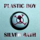 Plastic Boy - Silver Bath (Original Mix)