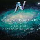 N'Joy - Do Whatcha Gotta Do (Stereocool Overpowered Remix)