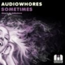 Audiowhores  - Sometimes (Original Mix)